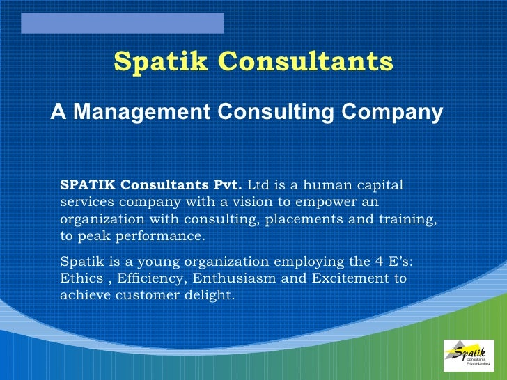A Management Consulting Company Spatik Consultants SPATIK Consultants Pvt.  Ltd is a human capital services company with a...