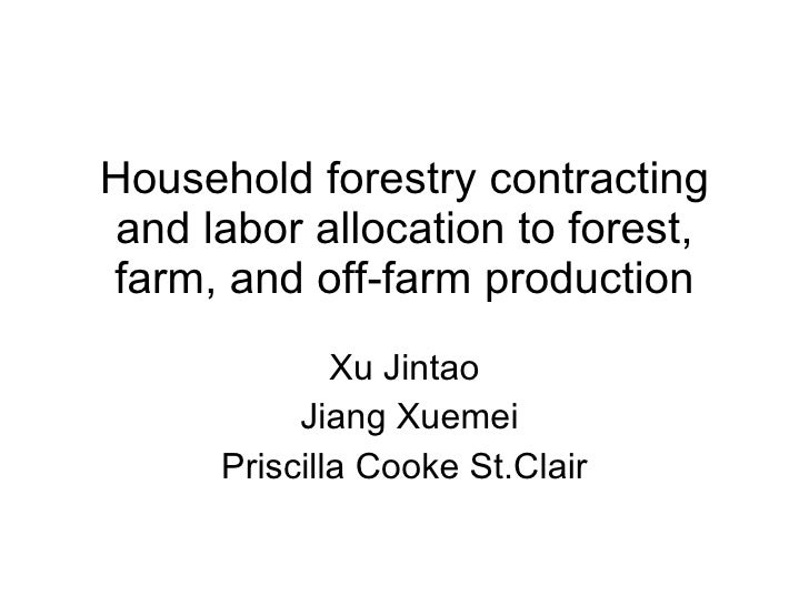 Household forestry contracting and labor allocation to forest, farm, and off-farm production Xu Jintao Jiang Xuemei Prisci...