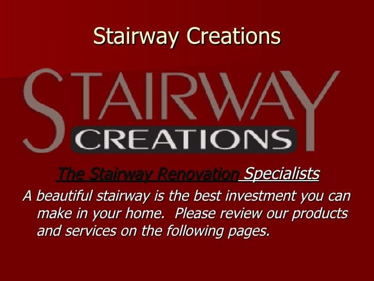 Stairway Creations <ul><li>The Stairway Renovation  Specialists </li></ul><ul><li>A beautiful stairway is the best investm...