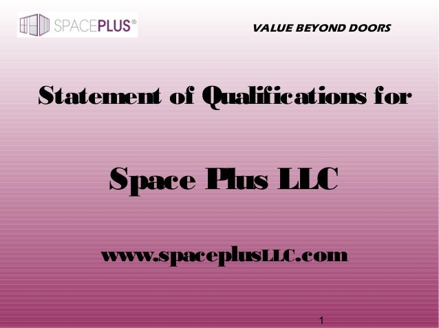 1 VALUE BEYOND DOORS ® Statement of Qualifications for Space Plus LLC www.spaceplusLLC.com