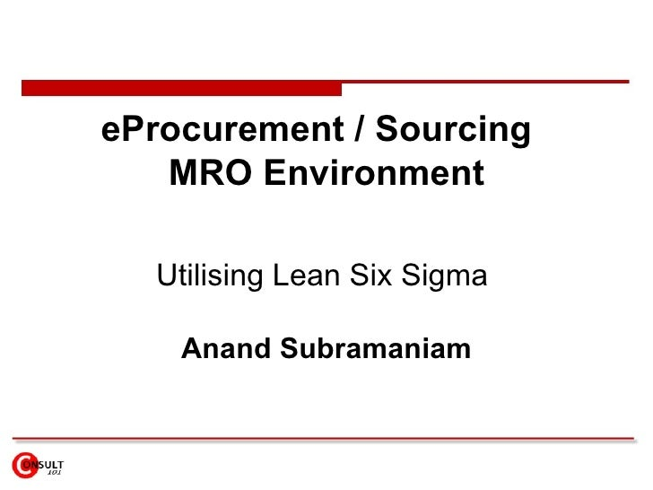 eProcurement / Sourcing  MRO Environment Utilising Lean Six Sigma  Anand Subramaniam