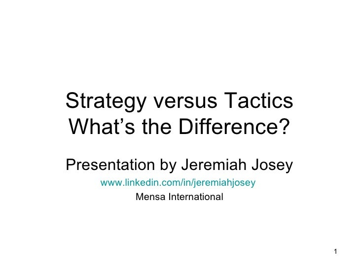 Strategy versus Tactics What's the Difference? Presentation by Jeremiah Josey www.linkedin.com/in/jeremiahjosey   Mensa In...