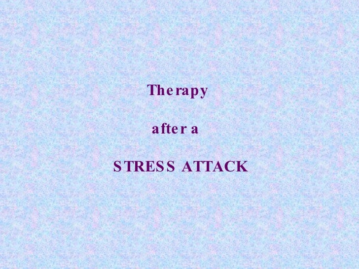Therapy  after a  STRESS ATTACK