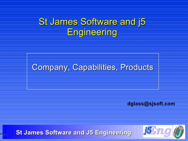 St James Software and j5 Engineering Company, Capabilities, Products [email_address]