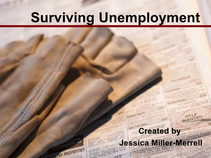 Surviving Unemployment Created by  Jessica Miller-Merrell