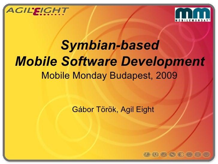 Symbian-based Mobile Software Development    Mobile Monday Budapest, 2009            Gábor Török, Agil Eight