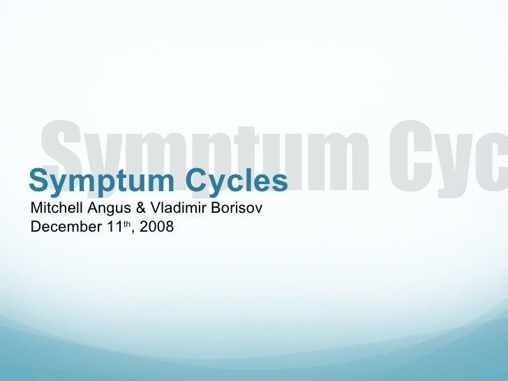 Symptum Cycles <ul><li>Mitchell Angus & Vladimir Borisov  </li></ul><ul><li>December 11 th , 2008 </li></ul>