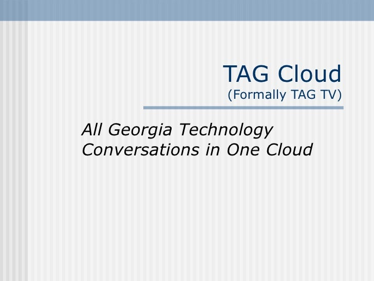 TAG Cloud (Formally TAG TV) All Georgia Technology Conversations in One Cloud