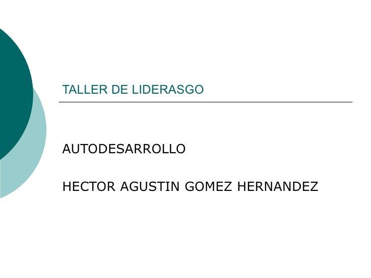TALLER DE LIDERASGO AUTODESARROLLO HECTOR AGUSTIN GOMEZ HERNANDEZ