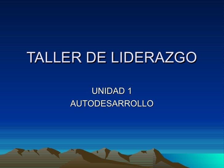 TALLER DE LIDERAZGO UNIDAD 1 AUTODESARROLLO