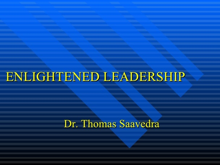 ENLIGHTENED LEADERSHIP Dr. Thomas Saavedra