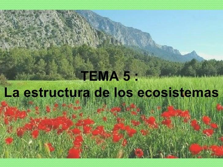 TEMA 5 :  La estructura de los ecosistemas