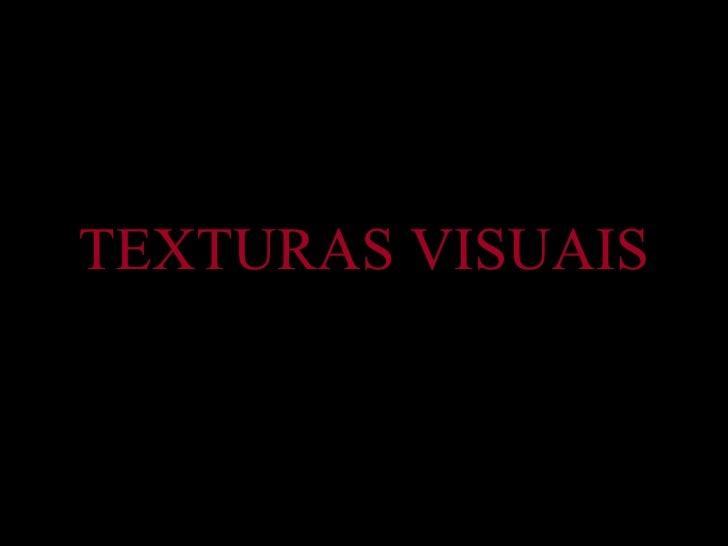 TEXTURAS VISUAIS
