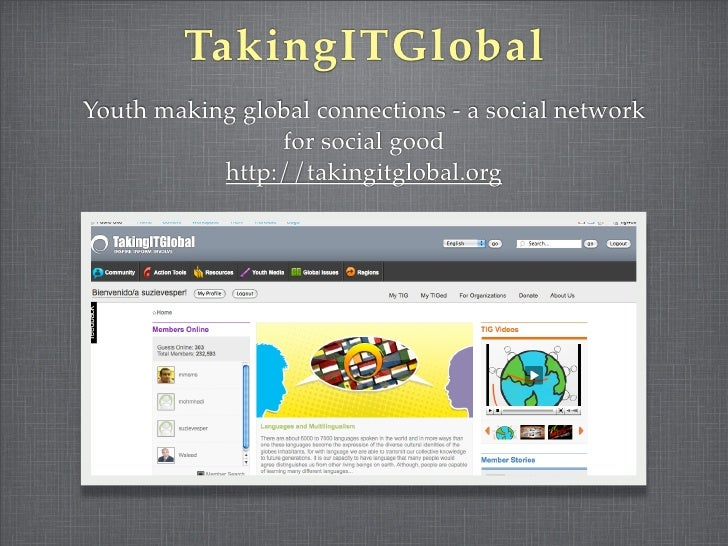 TakingITGlobal Youth making global connections - a social network                 for social good            http://taking...