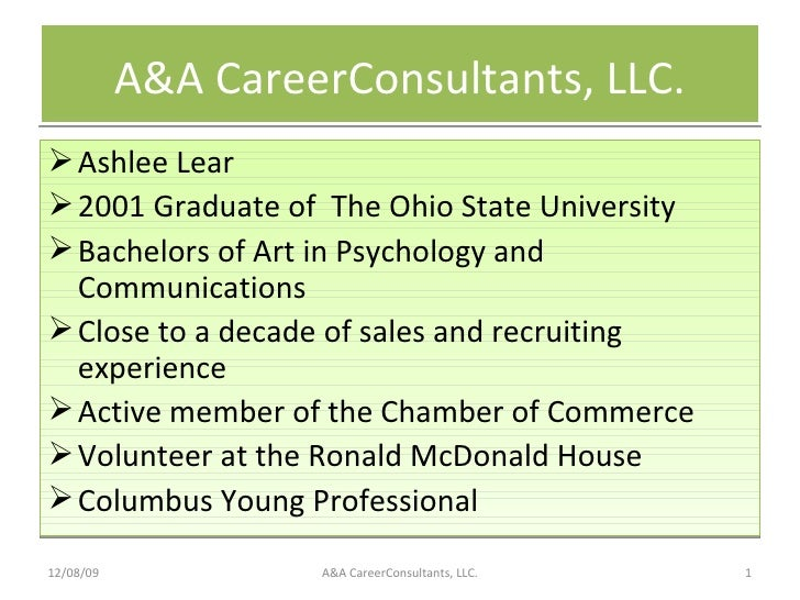 A&A CareerConsultants, LLC. <ul><li>Ashlee Lear </li></ul><ul><li>2001 Graduate of  The Ohio State University </li></ul><u...