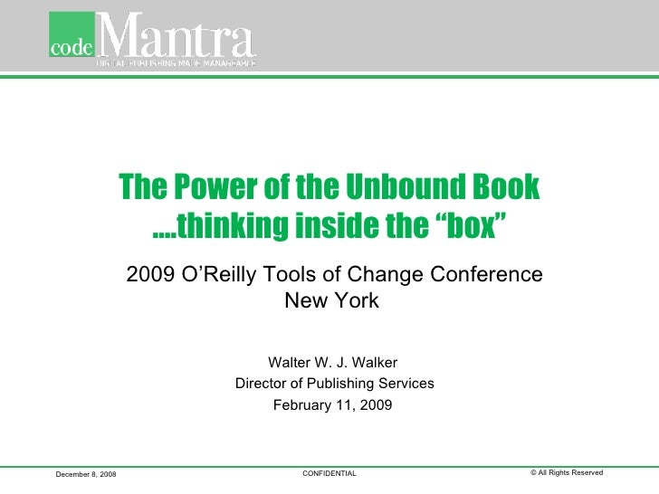 """The Power of the Unbound Book ….thinking inside the """"box"""" Walter W. J. Walker  Director of Publishing Services February 11..."""