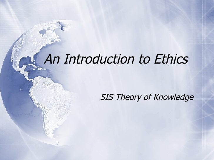 An Introduction to Ethics  SIS Theory of Knowledge