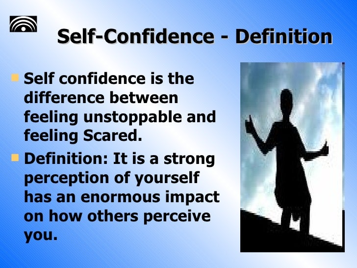 """confidence definition Scientific definition of self-confidence dumitrescu and his colleagues wrote in one of their papers """"self-confidence [] has to do with beliefs about one's general ability to handle situations and problems in the world"""" so self-confidence describes the extent to which a person believes they can handle the world."""