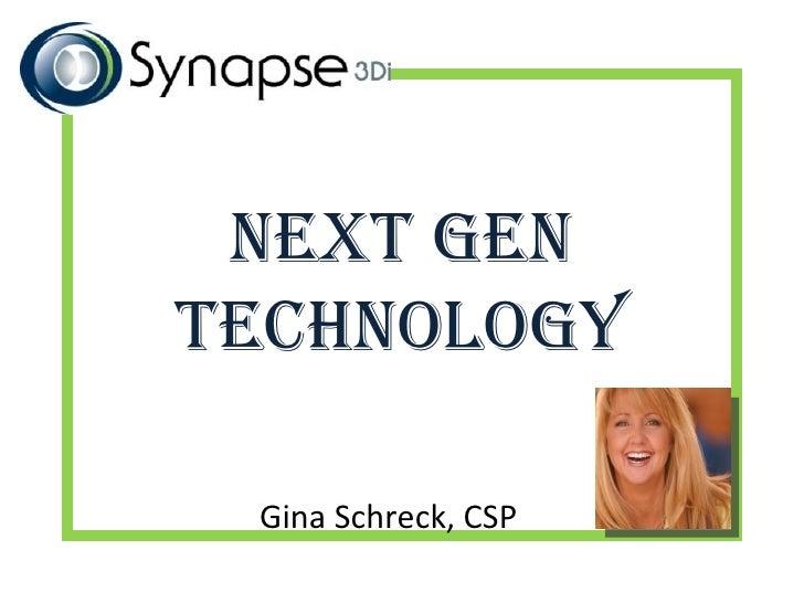 Next Gen   technology Gina Schreck, CSP