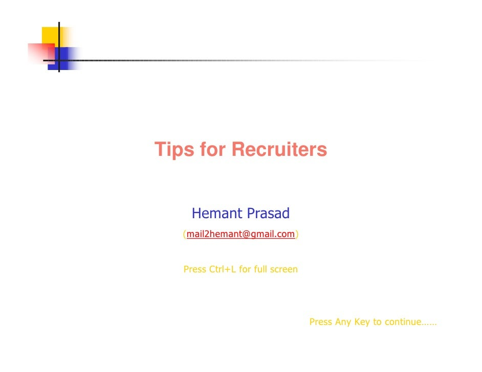 Tips for Recruiters       Hemant Prasad    (mail2hemant@gmail.com)      Press Ctrl+L for full screen                      ...