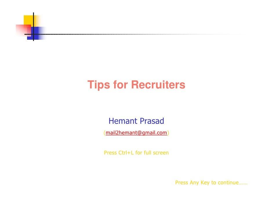 Tips for Recruiters       Hemant Prasad    (mail2hemant@gmail.com)      Press Ctrl+L for full screen                      ...