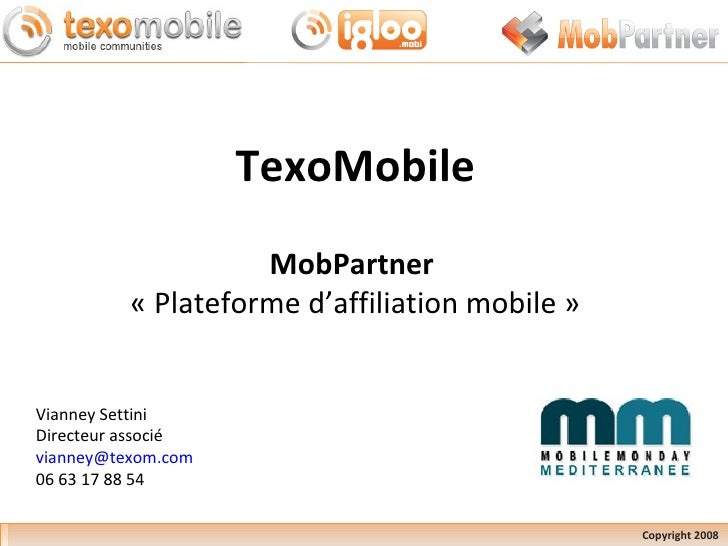 TexoMobile MobPartner  « Plateforme d'affiliation mobile » Vianney Settini Directeur associé [email_address] 06 63 17 88 5...