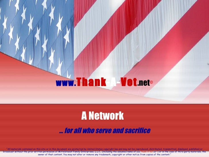 """www. Thank -A- Vet .net © A Network  …  for all who serve and sacrifice """" All materials contained on this site or in this ..."""