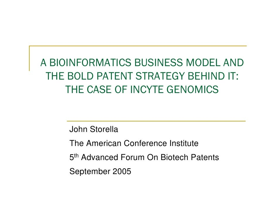 A BIOINFORMATICS BUSINESS MODEL AND  THE BOLD PATENT STRATEGY BEHIND IT:      THE CASE OF INCYTE GENOMICS        John Stor...
