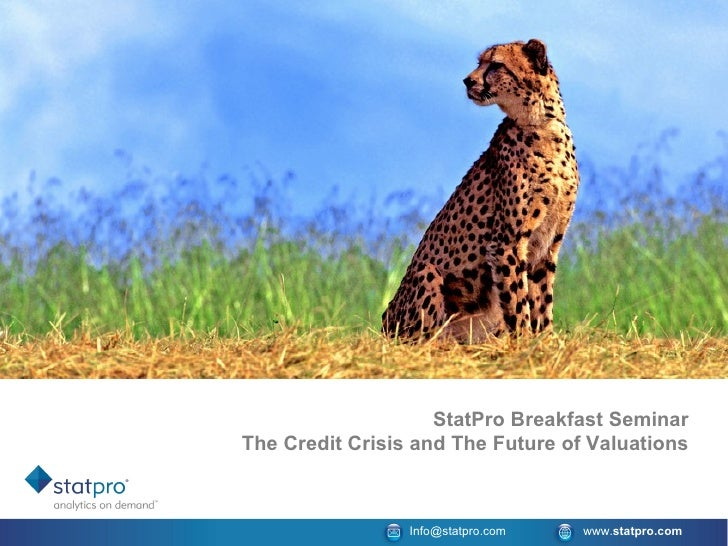StatPro Breakfast Seminar The Credit Crisis and The Future of Valuations