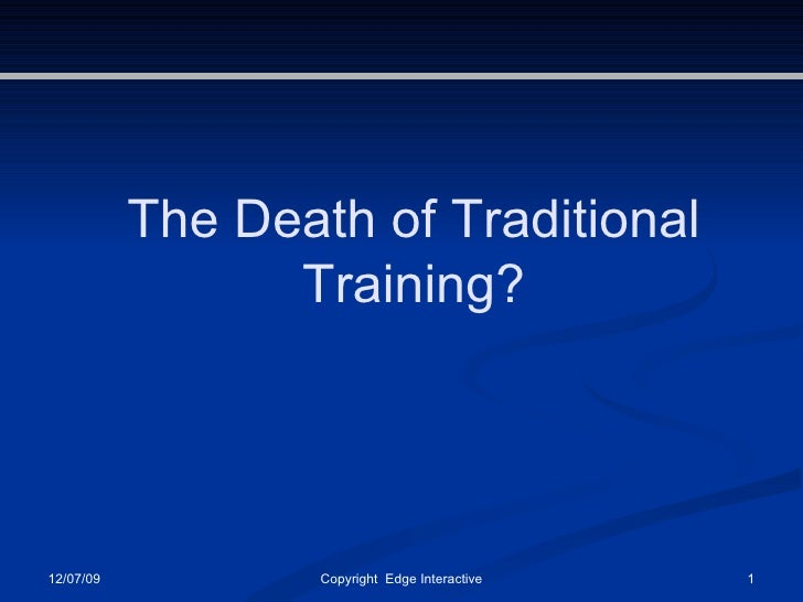 06/07/09 Copyright  Edge Interactive The Death of Traditional Training?