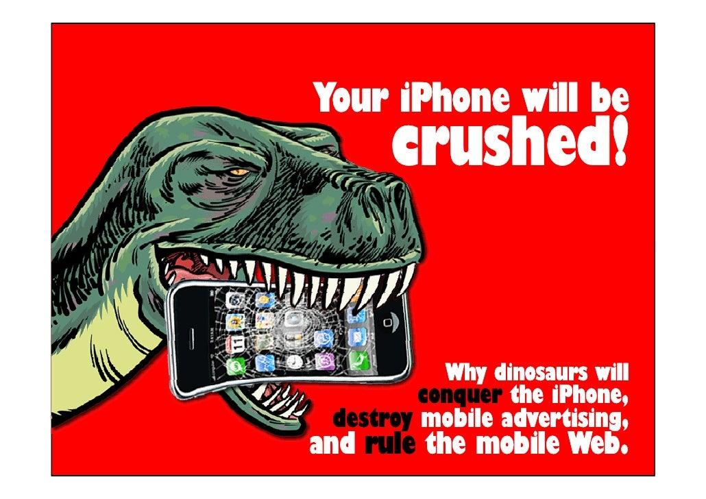 Your iPhone will be       crushed!              Why dinosaurs will          conquer the iPhone,                      iPhon...