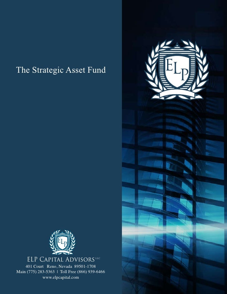 The Strategic Asset Fund          ELP Capital Advisors                LLC       401 Court Reno, Nevada 89501-1708 Main (77...