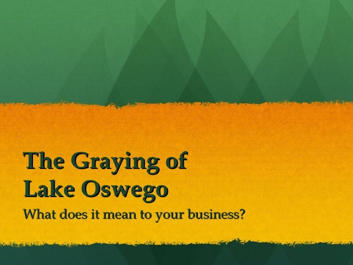 The Graying of  Lake Oswego What does it mean to your business?