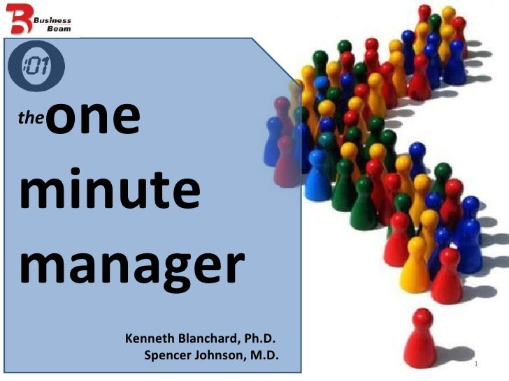 the one  minute  manager Kenneth Blanchard, Ph.D.  Spencer Johnson, M.D.