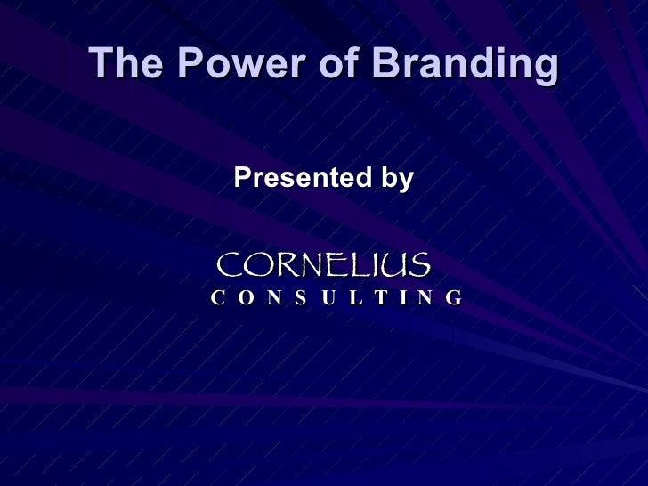 The Power of Branding <ul><li>Presented by </li></ul><ul><li>CORNELIUS C  O  N  S  U  L  T  I  N  G </li></ul>