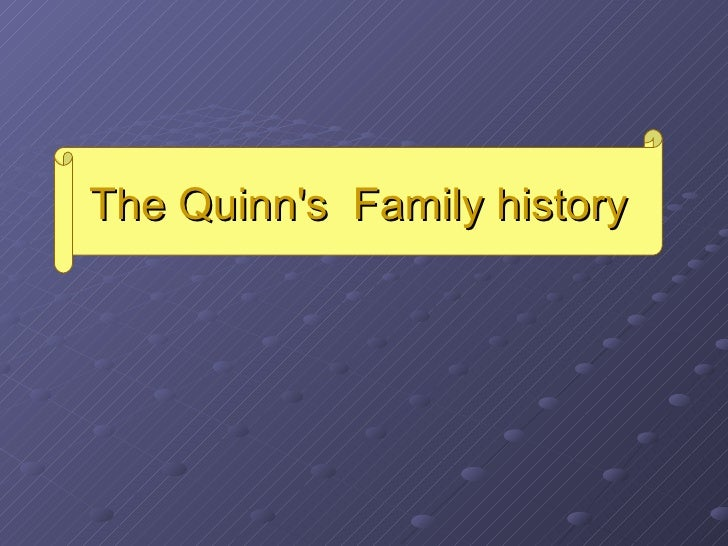 The Quinn's  Family history