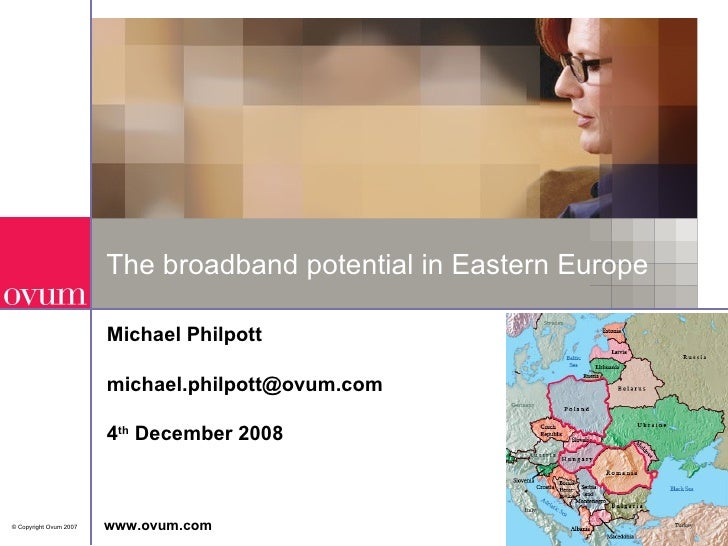 The broadband potential in Eastern Europe Michael Philpott [email_address] 4 th  December 2008