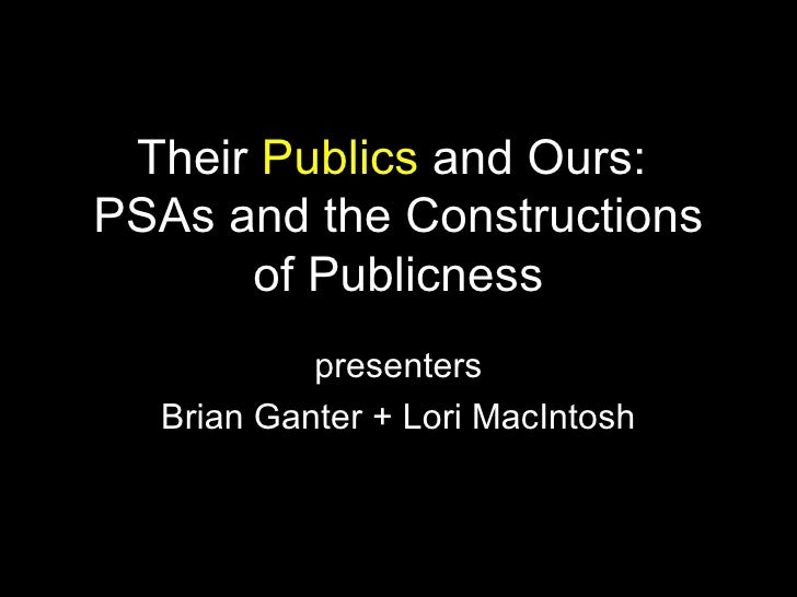 Their  Publics  and Ours:  PSAs and the Constructions of Publicness presenters Brian Ganter + Lori MacIntosh
