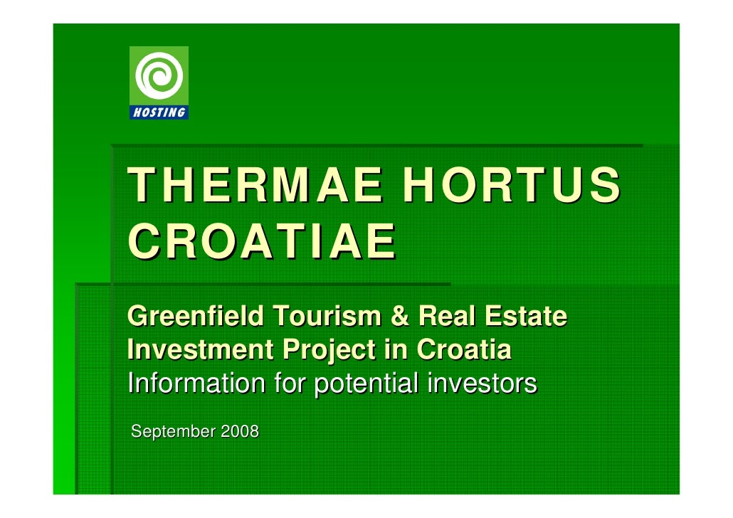 THERMAE HORTUS CROATIAE Greenfield Tourism & Real Estate Investment Project in Croatia Information for potential investors...