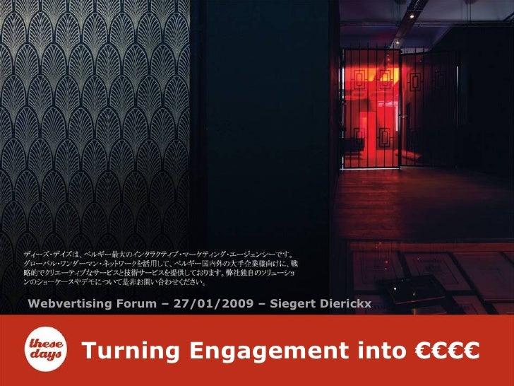Turning Engagement into €€€€ Webvertising Forum – 27/01/2009 – Siegert Dierickx
