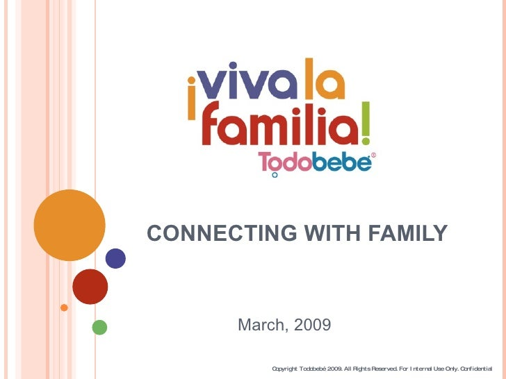 CONNECTING WITH FAMILY Copyright Todobebé 2009. All Rights Reserved. For Internal Use Only. Confidential March, 2009