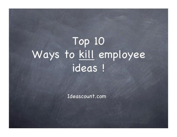 Top 10 ! Ways to kill employee        ideas !!        Ideascount.com!
