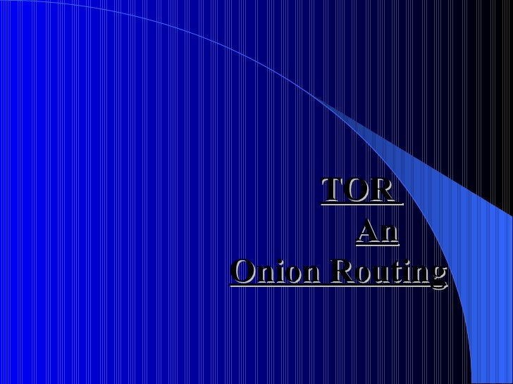 TOR    An     Onion Routing