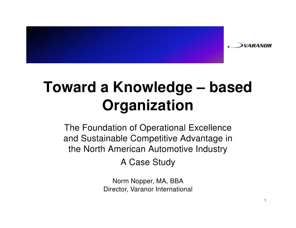 Toward a Knowledge – based        Organization   The Foundation of Operational Excellence   and Sustainable Competitive Ad...