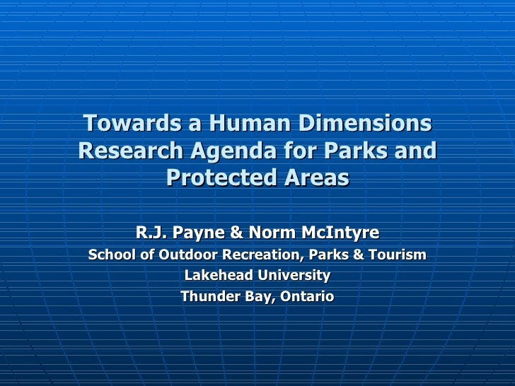 Towards a Human Dimensions Research Agenda for Parks and Protected Areas R.J. Payne & Norm McIntyre School of Outdoor Recr...