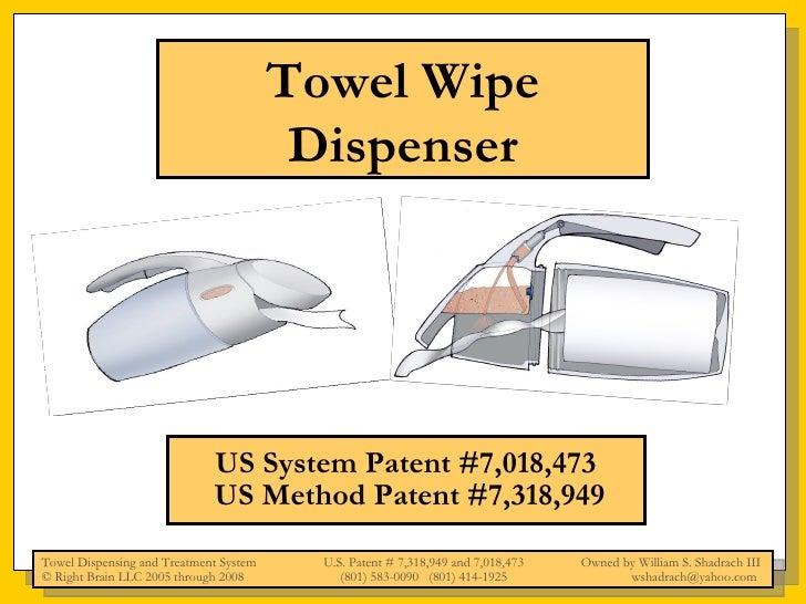 Towel Wipe Dispenser US System Patent #7,018,473  US Method Patent #7,318,949