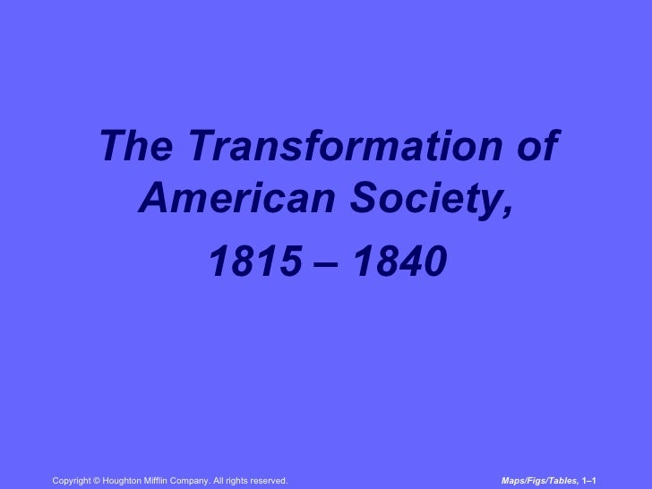 <ul><li>The Transformation of American Society,  </li></ul><ul><li>1815 – 1840 </li></ul>