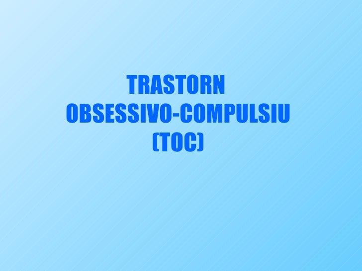 TRASTORN  OBSESSIVO-COMPULSIU (TOC)