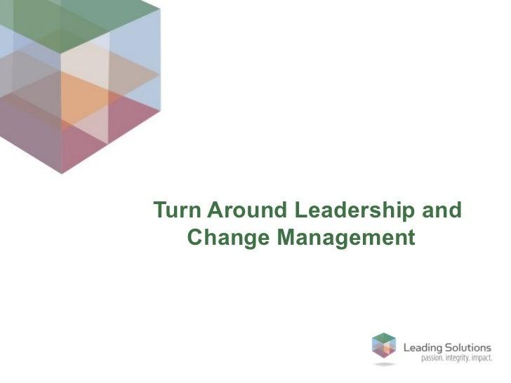 Turn Around Leadership and Change Management