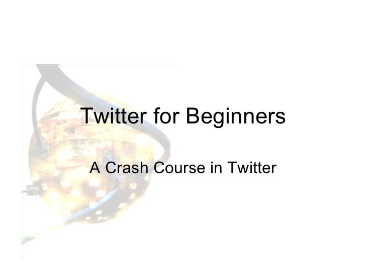 Twitter for Beginners A Crash Course in Twitter